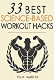Workout: 33 Best Science-Based Workout Hacks (Bodybuilding Series) (Volume 7)