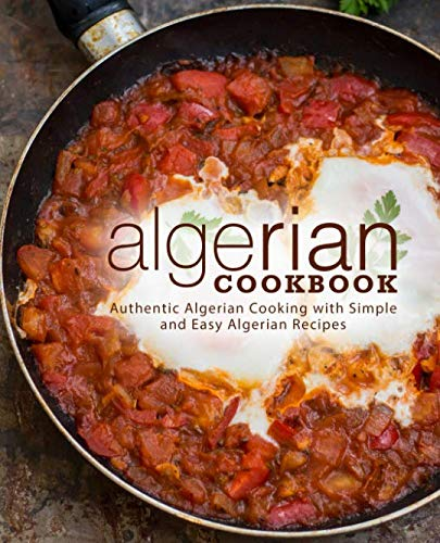 Algerian Cookbook: Authentic Algerian Cooking with Simple and Easy Algerian Recipes (2nd Edition) by BookSumo Press