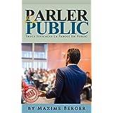 Parler En Public: Trucs Efficaces Pour Parler En Public (Parler En Public, Présentations, Captiver auditoire, Parole en public, Orateur, Charisme) (French Edition)