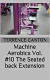 Machine Aerobics Vol. #10 The Seated back Extension