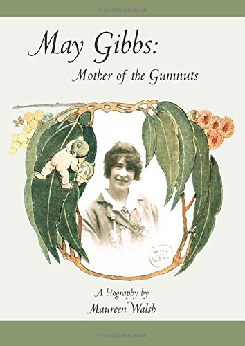 May Gibbs: Mother of the Gumnuts