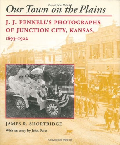 Our Town on the Plains: J. J. Pennell's Photographs of...
