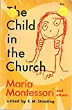 img - for The Child in the Church by Maria Montessori and Others book / textbook / text book