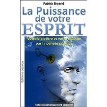 La puissance de votre esprit : votre bien-être et votre réussite par la pensée positive (collection développement personnel) (French Edition)