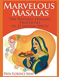 Marvelous Masalas: The Natural Healing Properties of 25 Indian Spices