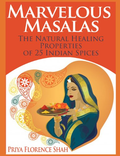Marvelous Masalas: The Natural Healing Properties of 25 Indian Spices - Florence Counter