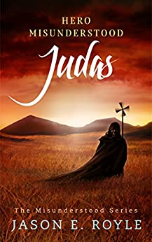 Judas: Hero Misunderstood by [Royle, Jason E.]
