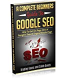 A Complete Beginners Guide To Google SEO: How To Get On Page One of Google's Search Engine Results Page