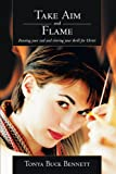 Take Aim and Flame, Tonya Buck Bennett, 1449742610