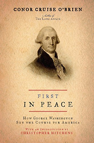 First in Peace: How George Washington Set the Course for America by [O'Brien, Conor Cruise]