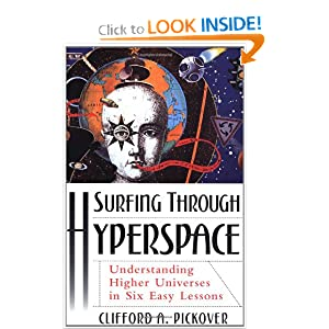 Surfing Through Hyperspace: Understanding Higher Universes in Six Easy Lessons Clifford A. Pickover