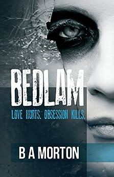 Bedlam: Love Hurts, Obsession Kills (Detective Joe McNeil Book 1) by [Morton, B.A.]