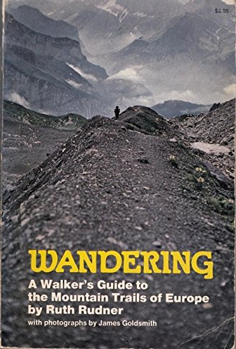 Wandering;: A walker's guide to the mountain trails of Europe