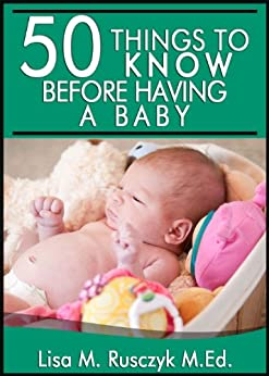 50 Things To Know Before Having a Baby: Simple Pregnancy Tips (50 Things to Know Parenting Series Book 1) by [Rusczyk, Lisa]