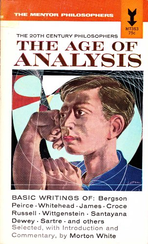 The Age of Analysis: The 20th Century Philosophers (Mentor Book)