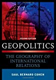 Geopolitics: The Geography of International Relations, Saul Bernard Cohen, 0742556751