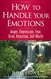 How to Handle Your Emotions, June Hunt, 0736923284