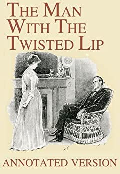the man with the twisted lip essays At the time the sherlock holmes stories were written there was a large influx of crime, which was becoming uncontrollable, as the small police force did not have.