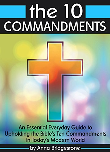 the-10-commandments-an-essential-everyday-guide-to-upholding-the-bibles-ten-commandments-in-todays-m