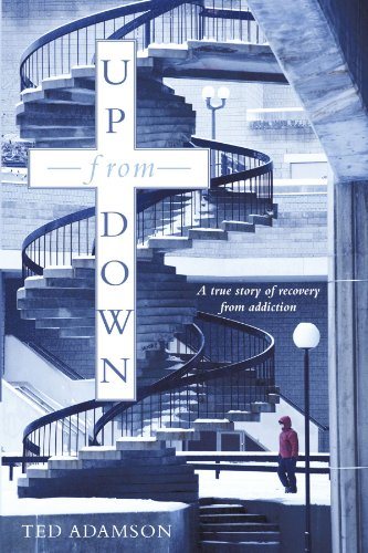 Book: Up From Down - A True Story Of Recovery From Addiction by Ted Adamson
