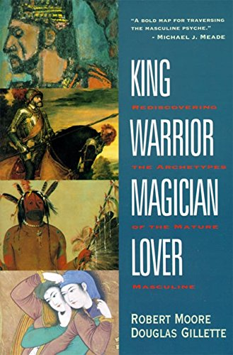 King, Warrior, Magician, Lover: Rediscovering the Archetypes of the Mature Masculine [Robert Moore - Douglas Gillette] (Tapa Blanda)