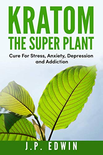 Kratom: The Super Plant: Cure For Stress, Anxiety, Depression, and Addiction (P Black Capsules)