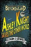 Ashley Knight Saves the Other World (The Wonderous World of Beyondaland Book 1)