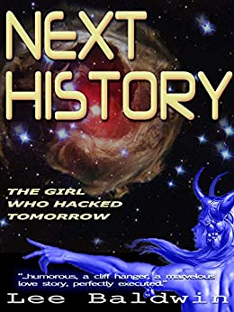 Next History: The Girl Who Hacked Tomorrow by [Baldwin, Lee]
