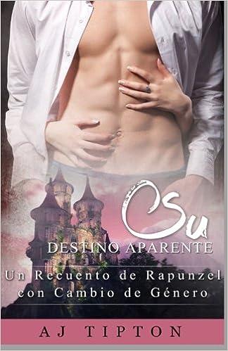 Su Destino Aparente: Un Recuento de Rapunzel con Cambio de Género: Volume 6 (Sexys Cuentos de Hadas Al Revs)