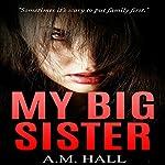 My Big Sister | A.M. Hall