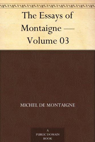 The Essays of Montaigne — Volume 03