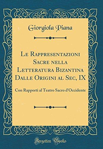 Le Rappresentazioni Sacre nella Letteratura Bizantina Dalle Origini al Sec, IX: Con Rapporti al Teatro Sacro d'Occidente (Classic Reprint)