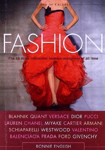 Fashion: The 50 Most Influential Fashion Designers of All Time (Icons of Culture)