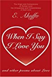 img - for When I Say I Love You: and other poems about Love book / textbook / text book