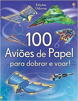 100 Avioes De Papel Para Dobrar E Voar Em Portuguese Do Brasil