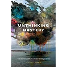 Unthinking Mastery: Dehumanism and Decolonial Entanglements