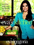 Eva s Kitchen: Cooking with Love for Family and Friends by Eva Longoria (2011-04-05)