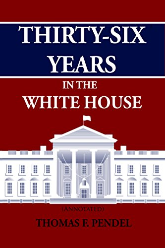 Thirty-Six Years in the White House (Annotated)