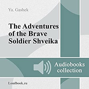 Pohozhdeniya bravogo soldata Shveyka [The Good Soldier Svejk and His Fortunes in the World War] Hörbuch