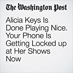 Alicia Keys Is Done Playing Nice. Your Phone Is Getting Locked up at Her Shows Now | Geoff Edgers
