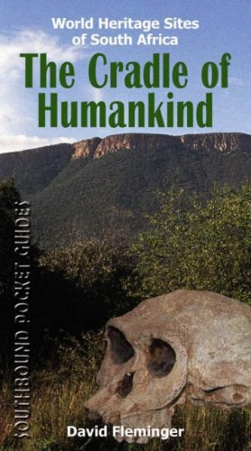 The Cradle of Humankind: World Heritage Sites of South Africa (World Heritage Sites of South Africa Travel Guides)