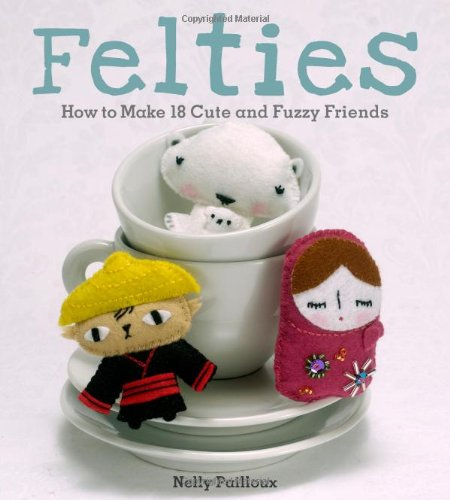Felties: How to Make 18 Cute and Fuzzy Friends from Felt by Andrews McMeel Publishing