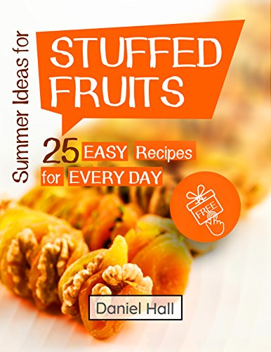 Summer ideas for stuffed fruits. 25 easy recipes for every day. by [Hall, Daniel]
