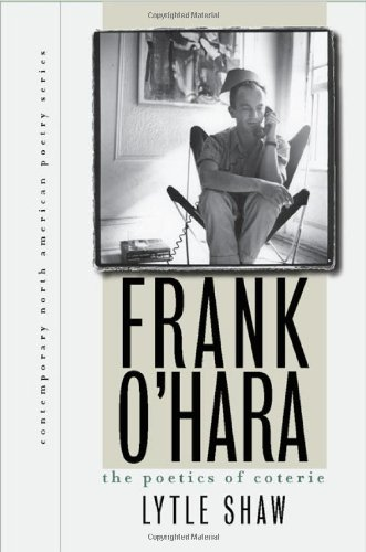 Frank O'Hara: The Poetics of Coterie (Contemporary North American Poetry Series)