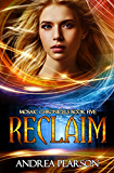 Reclaim (Mosaic Chronicles Book 5)