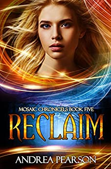 Reclaim (Mosaic Chronicles Book 5) by [Pearson, Andrea]