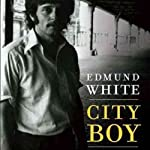 City Boy: My Life in New York During the 1960s and '70s | Edmund White