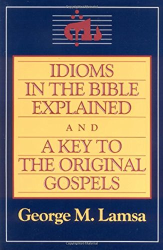 Original Keys - Idioms in the Bible Explained and a Key to the Original Gospels