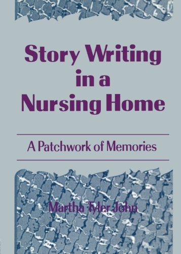 Story Writing in a Nursing Home: A Patchwork of Memories (Monograph Published Simultaneously As Activities, Adaptation &