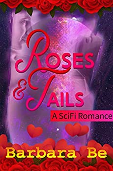 Roses & Tails: A SciFi Romance by [Be, Barbara]